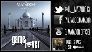 El Matador feat Kuhoo Gupta - Game Lover