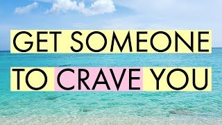 Get Someone to CRAVE YOU - Law of attraction