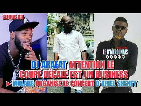 DJ ARAFAT ATTENTION LE COUPÉ DÉCALÉ EST UN BUSINESS ► MOLARE ORGANISE CONCERT D'ARIEL SHENEY