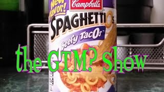 The GTM? Show - SpaghettiOs Beefy TacOs