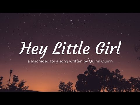Hey Little Girl - Quinn Quinn (Lyric Video)