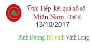 Trực tiếp kết quả xổ số Miền Nam ngày 13/10/2017 Xổ số Bình Dương Xổ số Trà Vinh Xổ số Vĩnh Long