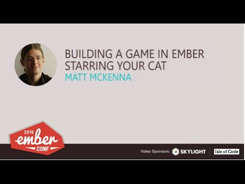EmberConf 2016: Building a Game in Ember Starring Your Cat by Matt McKenna