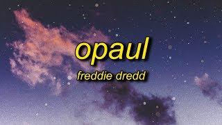 Freddie Dredd - Opaul (Lyrics)   love i know