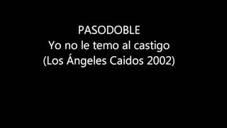 Los Angeles Caidos 2002 - Pasodoble: Yo no le temo al castigo