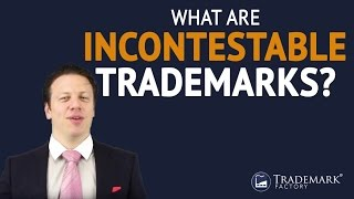 What Are Incontestable Trademarks? | Trademark Factory® FAQ