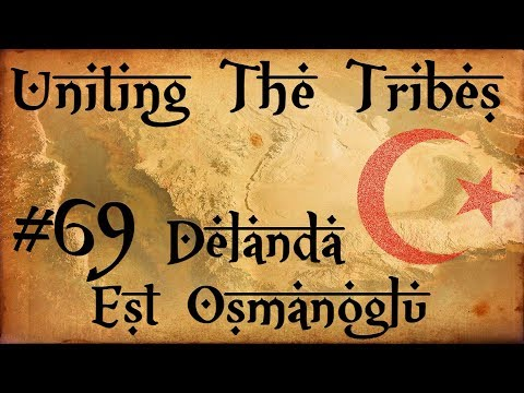 #69 Delanda Est Osmanoglu - Uniting The Tribes - Europa Universalis IV - Ironman Very Hard