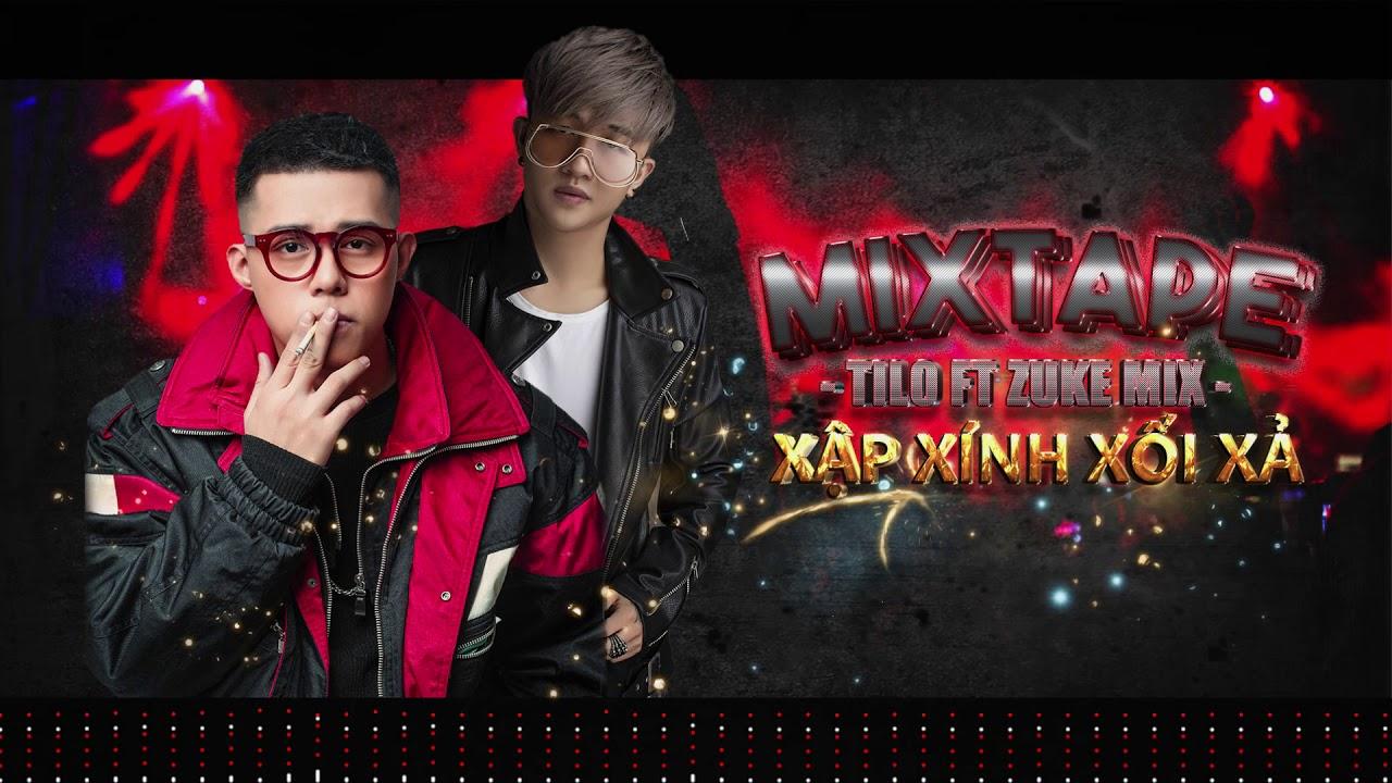 Mixtape - Xập XÌnh Xối Xả - TILo ft Zuke Mix