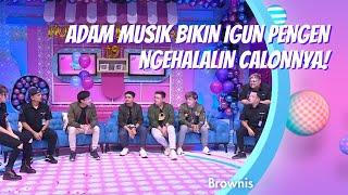 Download lagu ADAM MUSIK BIKIN IGUN PENGEN NGEHALALIN CALONNYA! | BROWNIS (15/12/20) P1