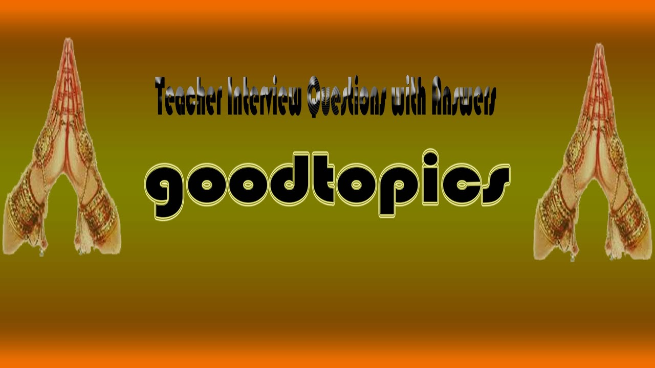 how to face teacher interview questions answers teacher interview questions answers