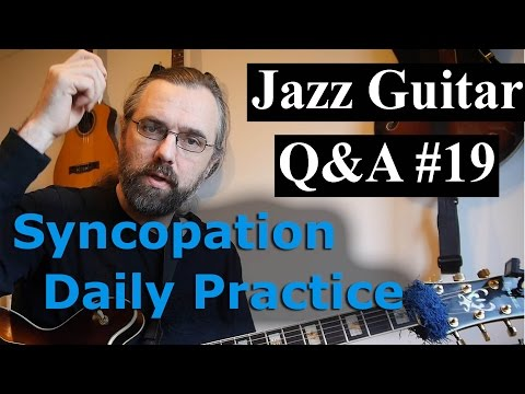 Jazz Guitar Q&A #19 - Exploring Exotic scales, Syncopation practice, Daily Routines