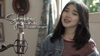 Cobalah Mengerti - Noah (Cover By Shakira Jasmine)