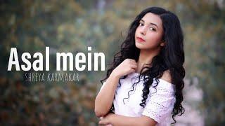 Asal Mein - Darshan Raval   Female Cover By Shreya Karmakar