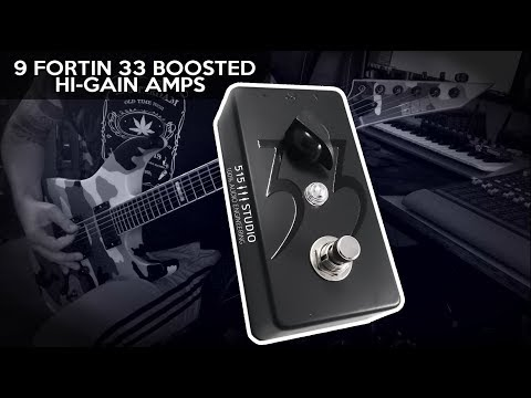 9 Fortin 33 boosted Hi-Gain Amps - METAL TONE