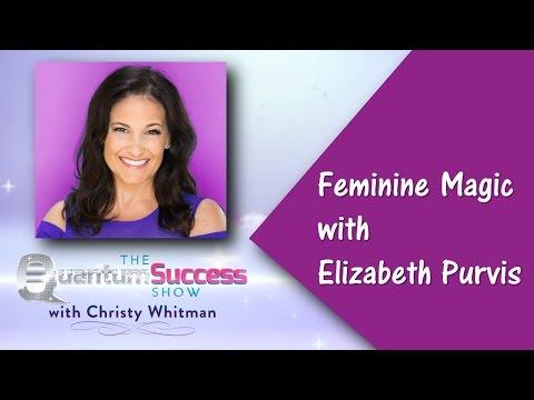 The Quantum Success Show-Feminine Magic with Elizabeth Purvis