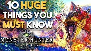 Monster Hunter World - 10 HUGE Things You MUST Know!