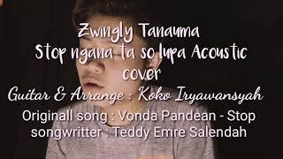 Download pop manado  Vonda pandean - Stop Cover Acoustic  by Zwingly Tanauma & Koko Iryawansyah