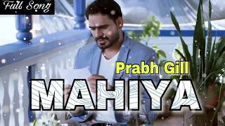 Mahiya (FULL SONG) __ Prabh Gill __ Desi Crew __ Latest Punjabi New Songs 2017