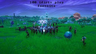 100 idiots play fortnite