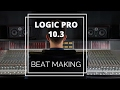 How to Make a Beat in Logic Pro 10.3 - A Step by Step guide of Beat Making in Logic Pro X