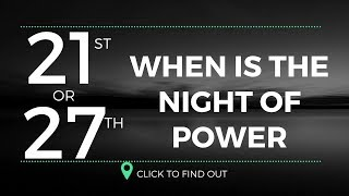 IS IT ON 21st Or 27th KNOW THE FACTS NIGHT OF POWER