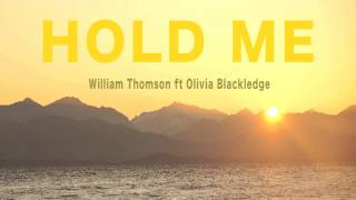 William Thomson ft Olivia Blackledge - Hold Me