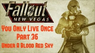 Fallout New Vegas: You Only Live Once - Part 36 - Under A Blood Red Sky