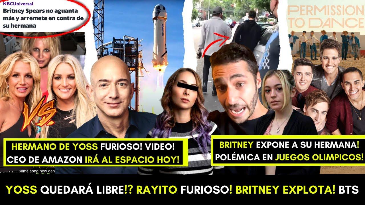 HERMANO DE YØSS FURIOSO! ELLA RESPONDE! BRITNEY EXPONE A SU HERMANA! CEO DE AMAZON VA AL ESPACIO HOY