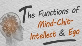 The Functions of Mind-Chit-Intellect and Ego