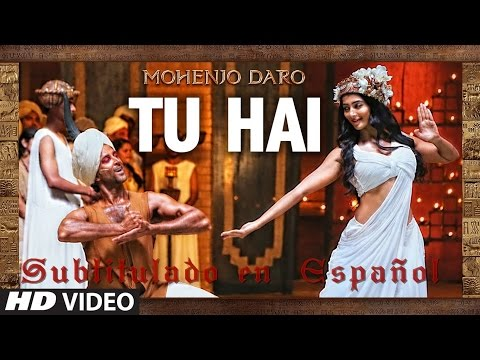 """""""Tu Hai"""" (Video Completo) - Mohenjo Daro - Subtitulado En Español."""