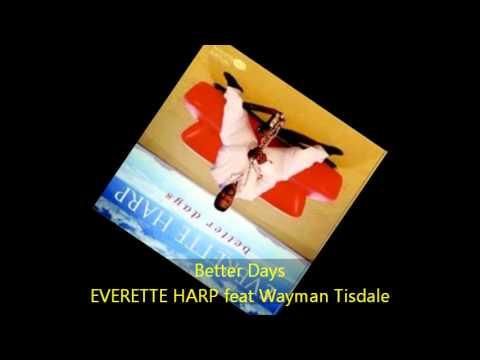 Everette Harp - BETTER DAYS feat Wayman Tisdale