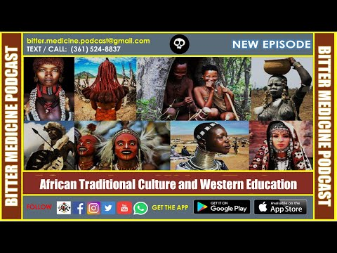 African Traditional Culture and Western Education (BITTER MEDICINE PODCAST LIVESTREAM)