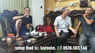 Setup thuê bộ karaoke cho bác Bắc ở Lạng Giang. Bắc Giang.
