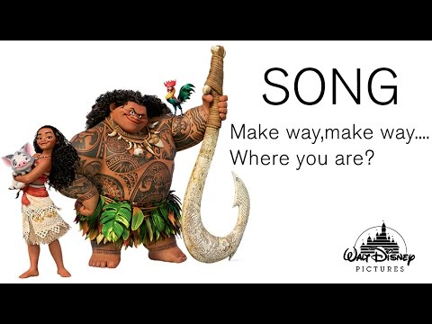 Moana song  make way make way,Where you are with lyrics