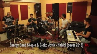 Energy Band Skopje & Gjoko Jovik ---  Habibi (cover 2016)