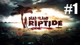 Dead Island Riptide PC Walkthrough Part 1 MAX Settings in HD No Commentary