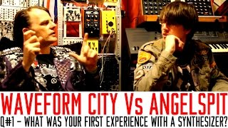 ANGELSPIT SYNTH INTERVIEWS: Q#1 - WHAT WAS YOUR FIRST EXPERIENCE WITH A SYNTHESIZER?