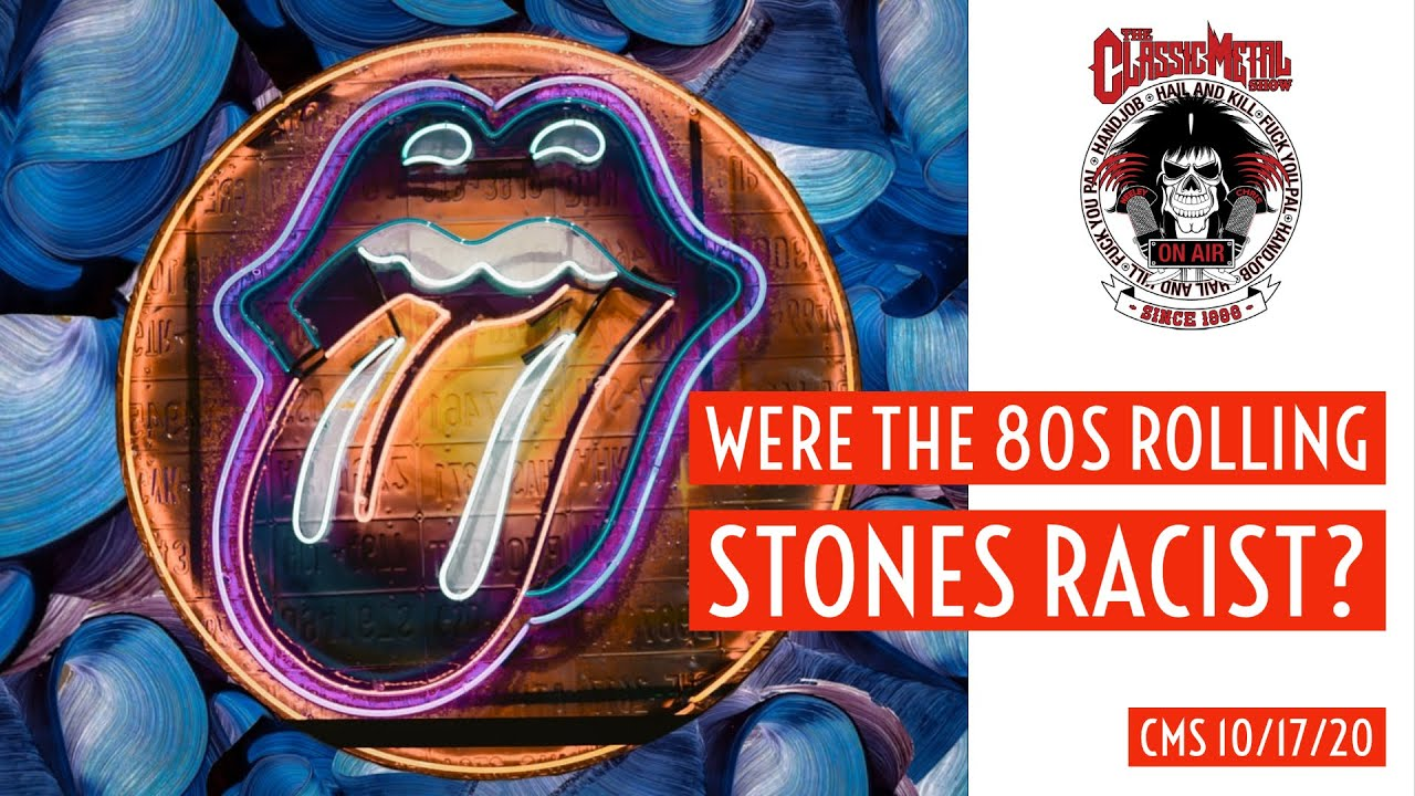 10 17 20 - Were The 80s Rolling Stones Racist