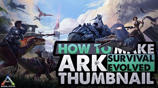 ARK: Survival Evolved Thumbnail Design!