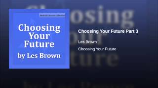 Choosing Your Future Part 3