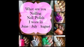 What are you Nailing | Manis of the Month | June | July | August 2017