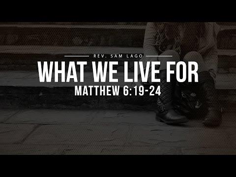 """What We live for"" || Matthew 6:19-24 || Rev. Sam Lago"