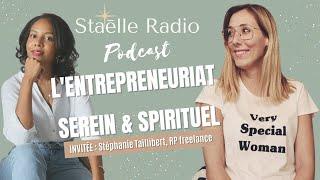 Vivre l'entrepreneuriat de manière spirituelle - Podcast (Invitée : Stéphanie, Attachée de presse)