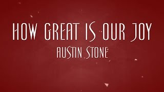 How Great Is Our Joy - Austin Stone
