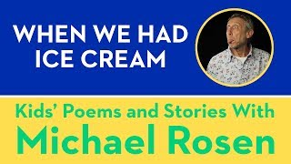 When We Had Ice Cream - Kids' Poems and Stories With Michael Rosen Video