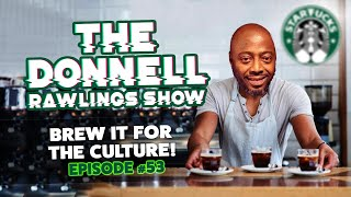 Brew it for the culture! | The Donnell Rawlings Show Episode #054