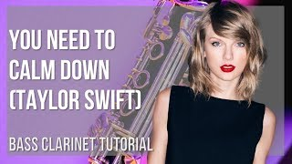 How to play You Need To Calm Down by Taylor Swift on Bass Clarinet (Tutorial)