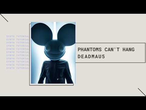 """""""Phantoms Can't Hang"""" by deadmau5 - Synth Tutorial"""