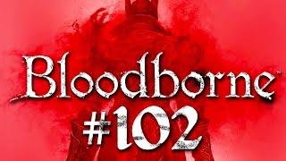Bloodborne #102 - Wir bitten zum Tanz - Bloodborne Gameplay German