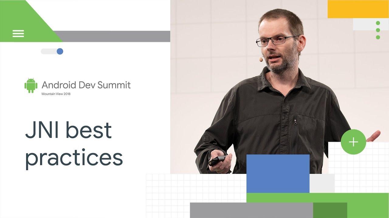 Best Practices Using JNI (Android Dev Summit '18)